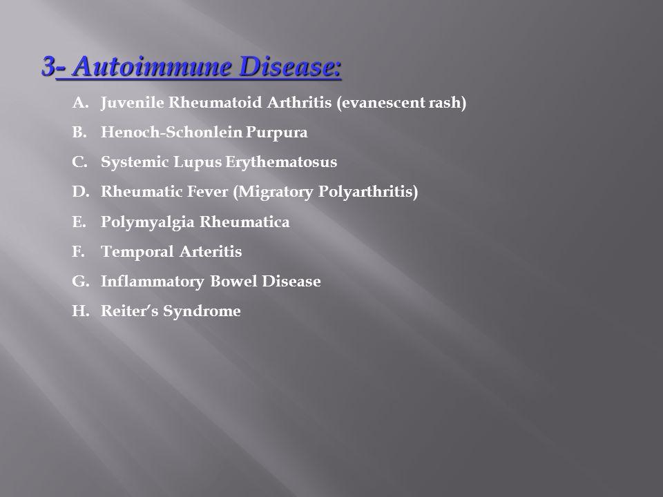 3- Autoimmune Disease: A. Juvenile Rheumatoid Arthritis (evanescent rash) B. Henoch-Schonlein Purpura.