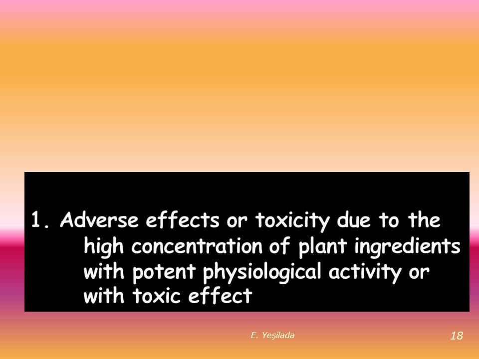 1. Adverse effects or toxicity due to the high concentration of plant ingredients with potent physiological activity or with toxic effect