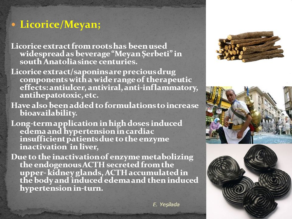 Licorice/Meyan; Licorice extract from roots has been used widespread as beverage Meyan Şerbeti in south Anatolia since centuries.