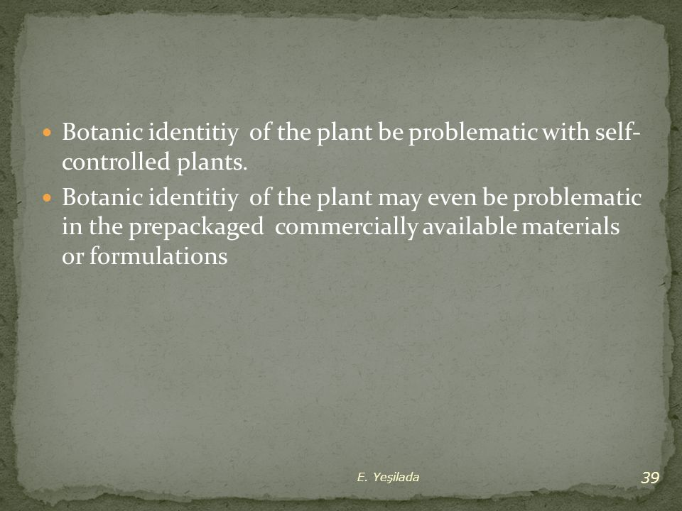 Botanic identitiy of the plant be problematic with self- controlled plants.