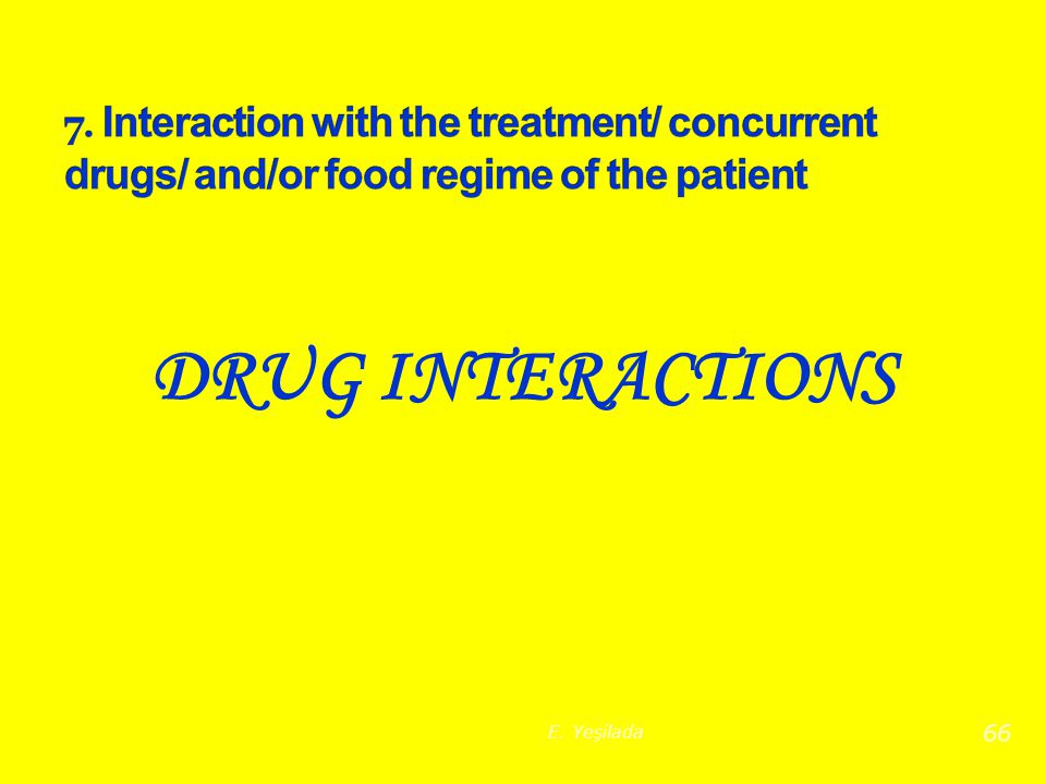 7. Interaction with the treatment/ concurrent drugs/ and/or food regime of the patient