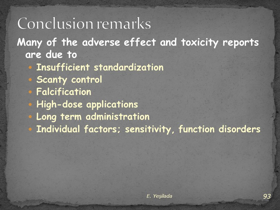 Conclusion remarks Many of the adverse effect and toxicity reports are due to. Insufficient standardization.