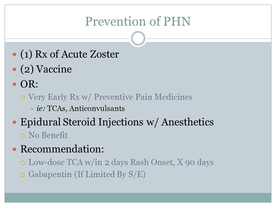 Prevention of PHN (1) Rx of Acute Zoster (2) Vaccine OR: