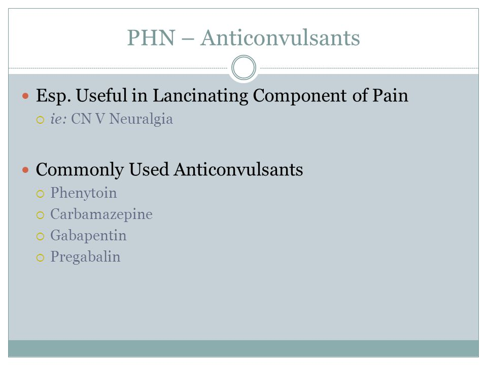 PHN – Anticonvulsants Esp. Useful in Lancinating Component of Pain