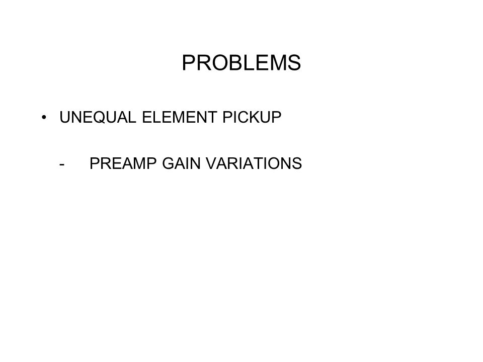 PROBLEMS UNEQUAL ELEMENT PICKUP - PREAMP GAIN VARIATIONS NEXT