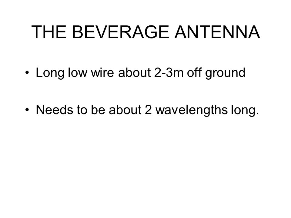 THE BEVERAGE ANTENNA Long low wire about 2-3m off ground