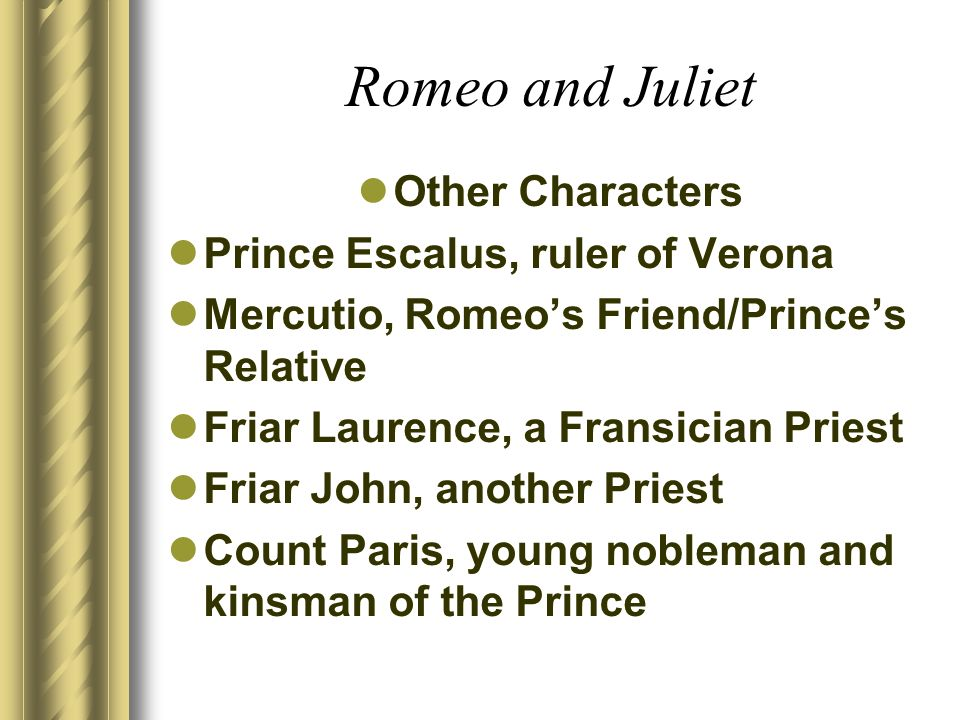 Romeo and Juliet Other Characters Prince Escalus, ruler of Verona