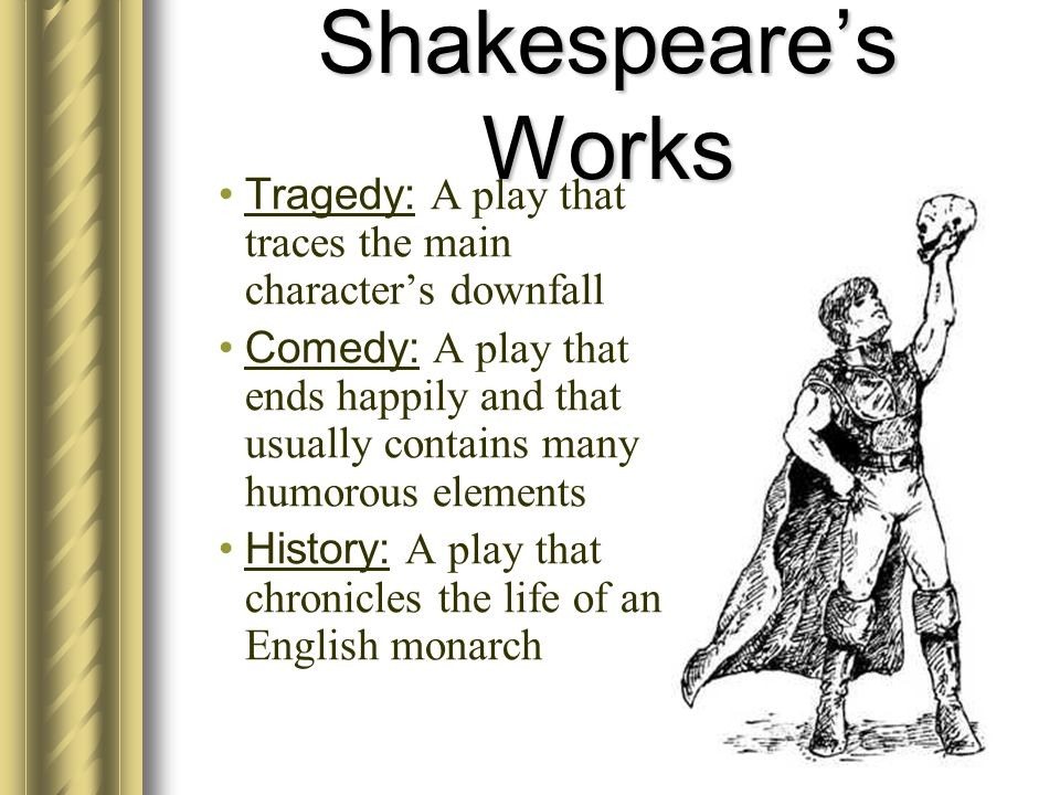 Shakespeare's Works Tragedy: A play that traces the main character's downfall.