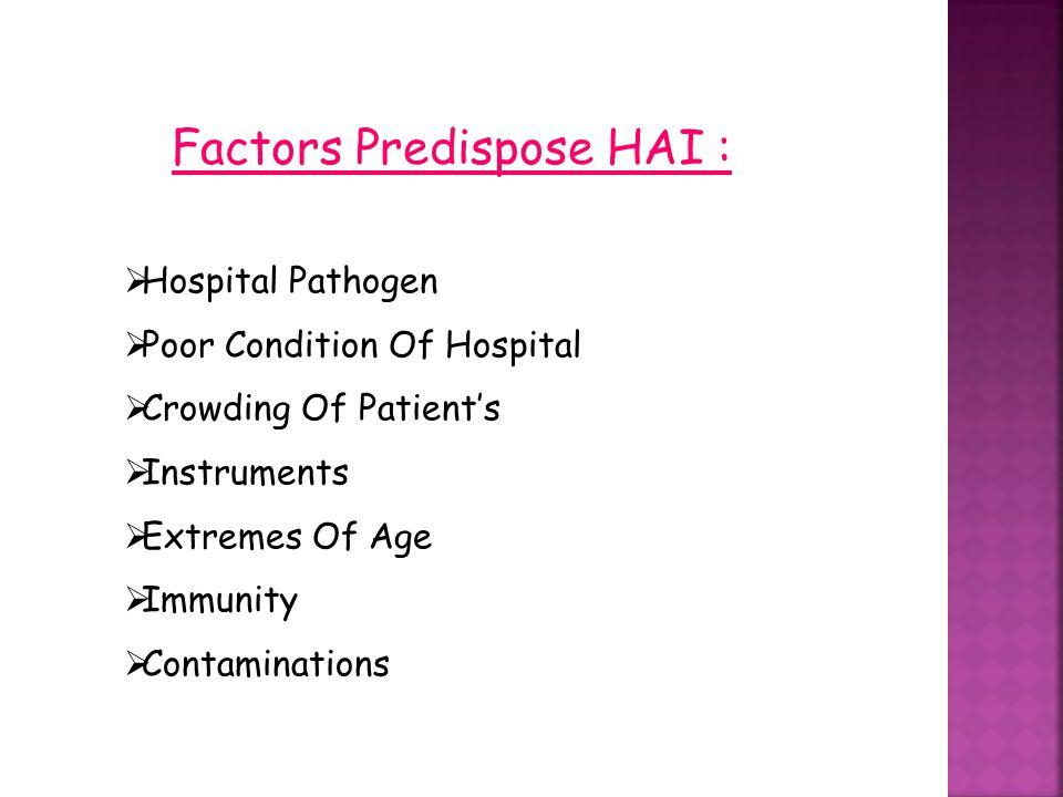 Factors Predispose HAI :