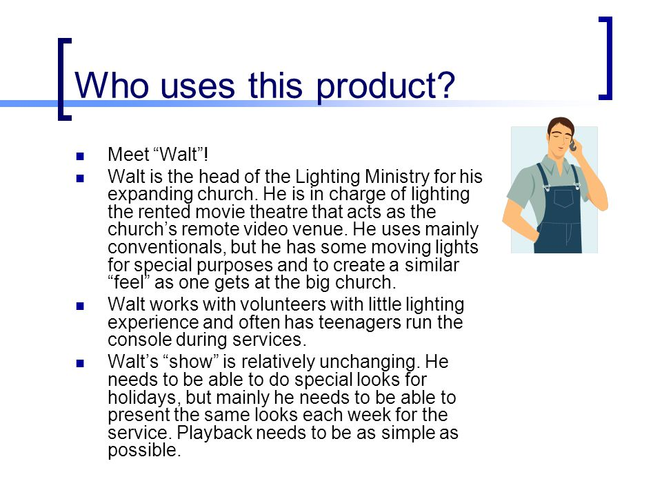 Who uses this product Meet Walt !