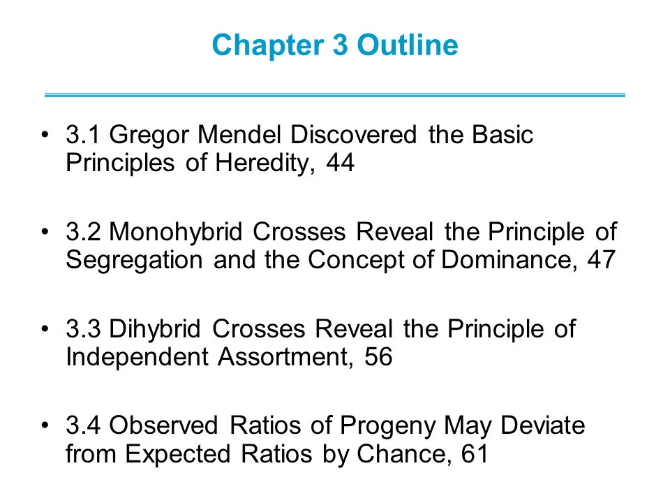 Chapter 3 Outline 3.1 Gregor Mendel Discovered the Basic Principles of Heredity, 44.