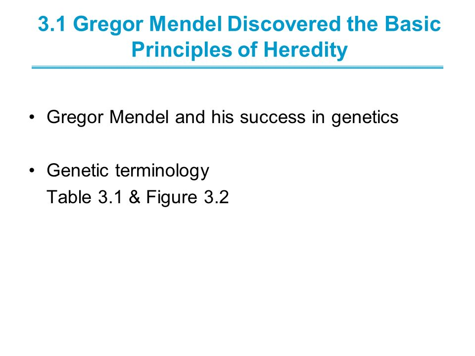 3.1 Gregor Mendel Discovered the Basic Principles of Heredity