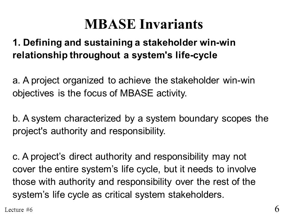 MBASE Invariants 1. Defining and sustaining a stakeholder win-win