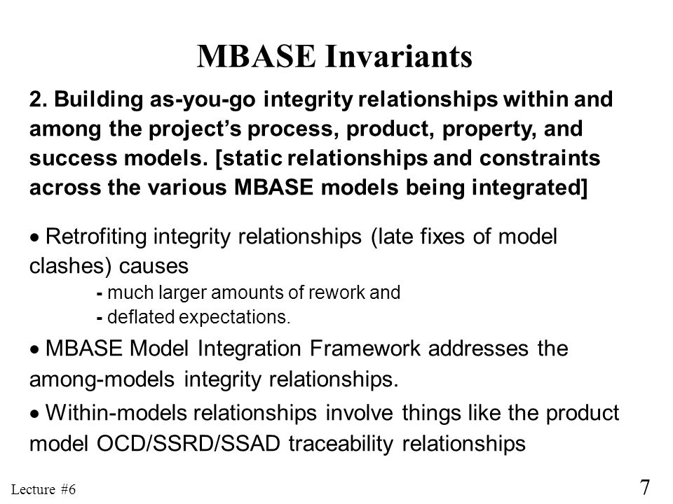 MBASE Invariants 2. Building as-you-go integrity relationships within and. among the project's process, product, property, and.