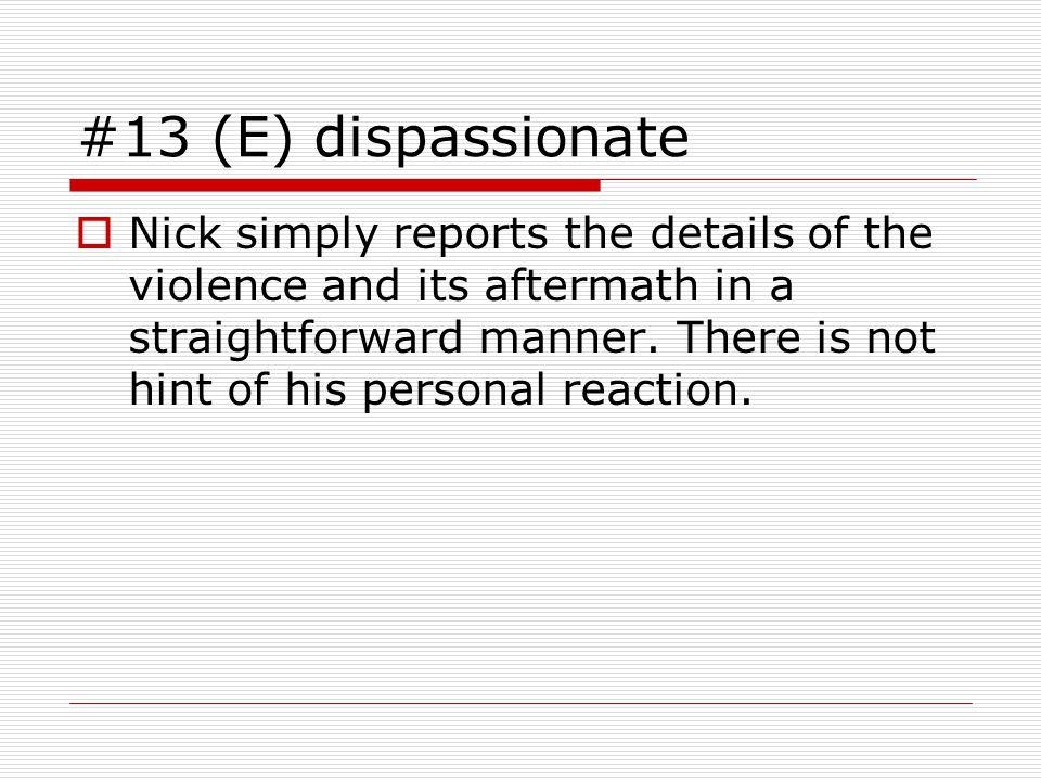 #13 (E) dispassionate