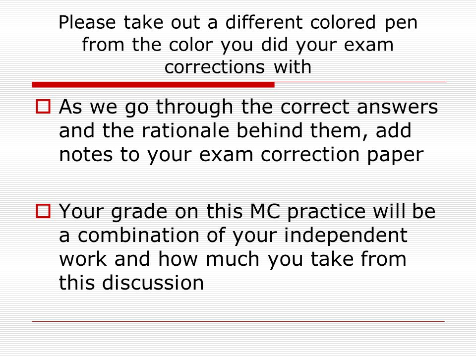 Please take out a different colored pen from the color you did your exam corrections with