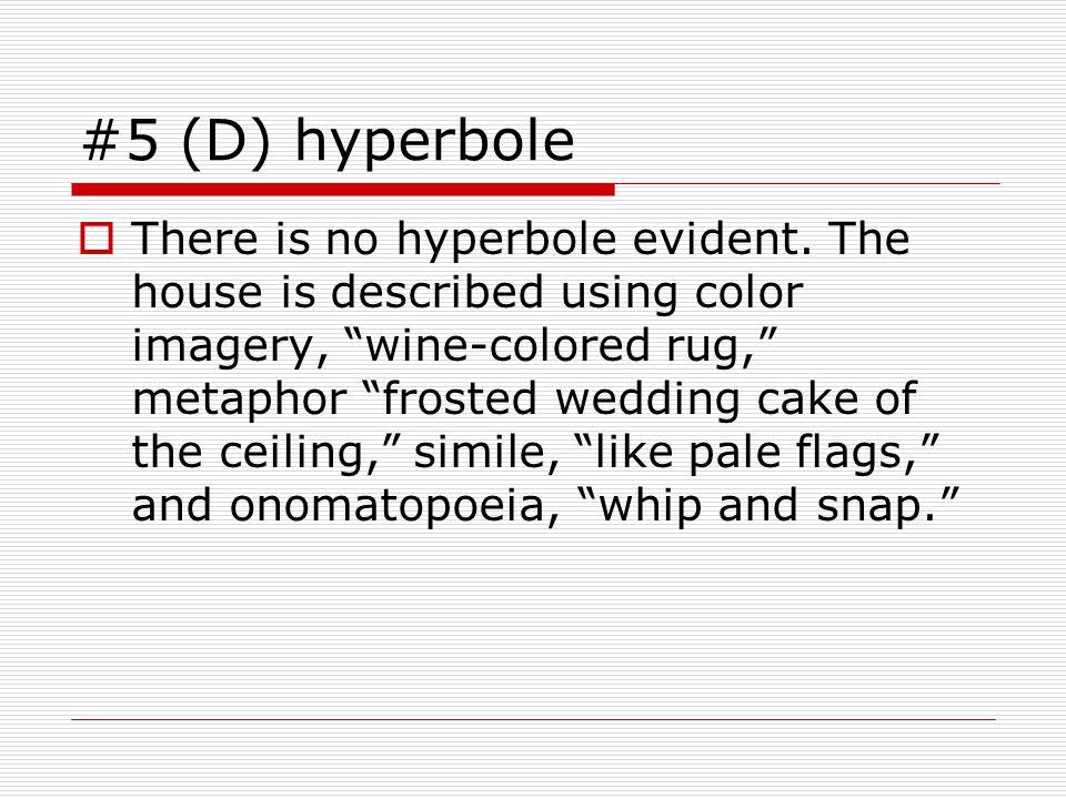 #5 (D) hyperbole