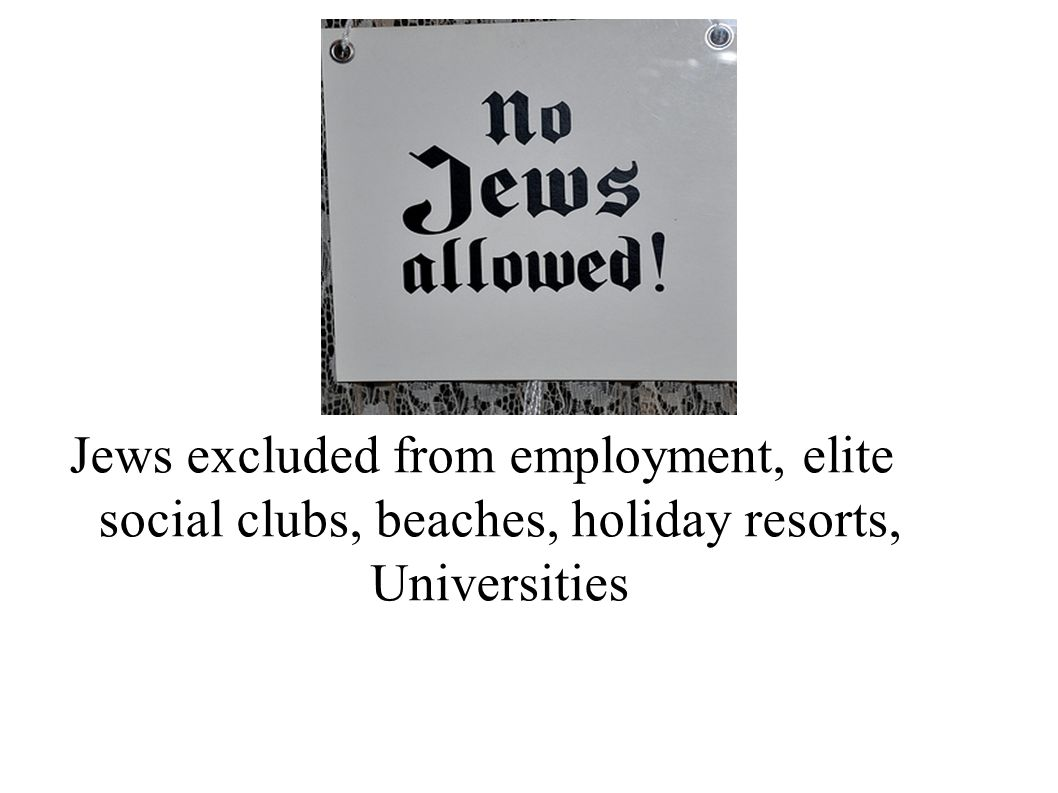 Jews excluded from employment, elite social clubs, beaches, holiday resorts, Universities