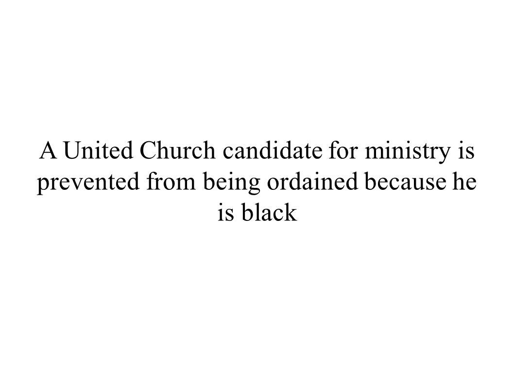 A United Church candidate for ministry is prevented from being ordained because he is black