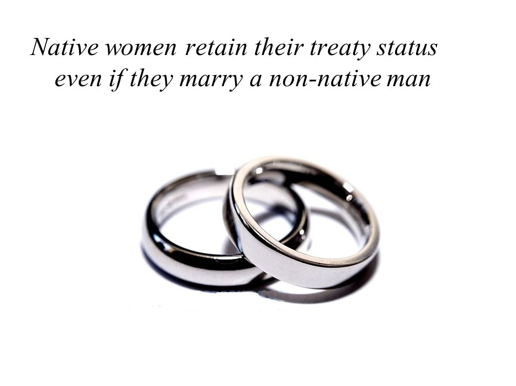 Native women retain their treaty status even if they marry a non-native man
