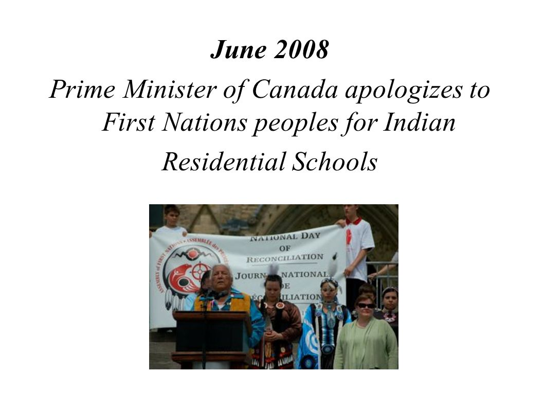 June 2008 Prime Minister of Canada apologizes to First Nations peoples for Indian.