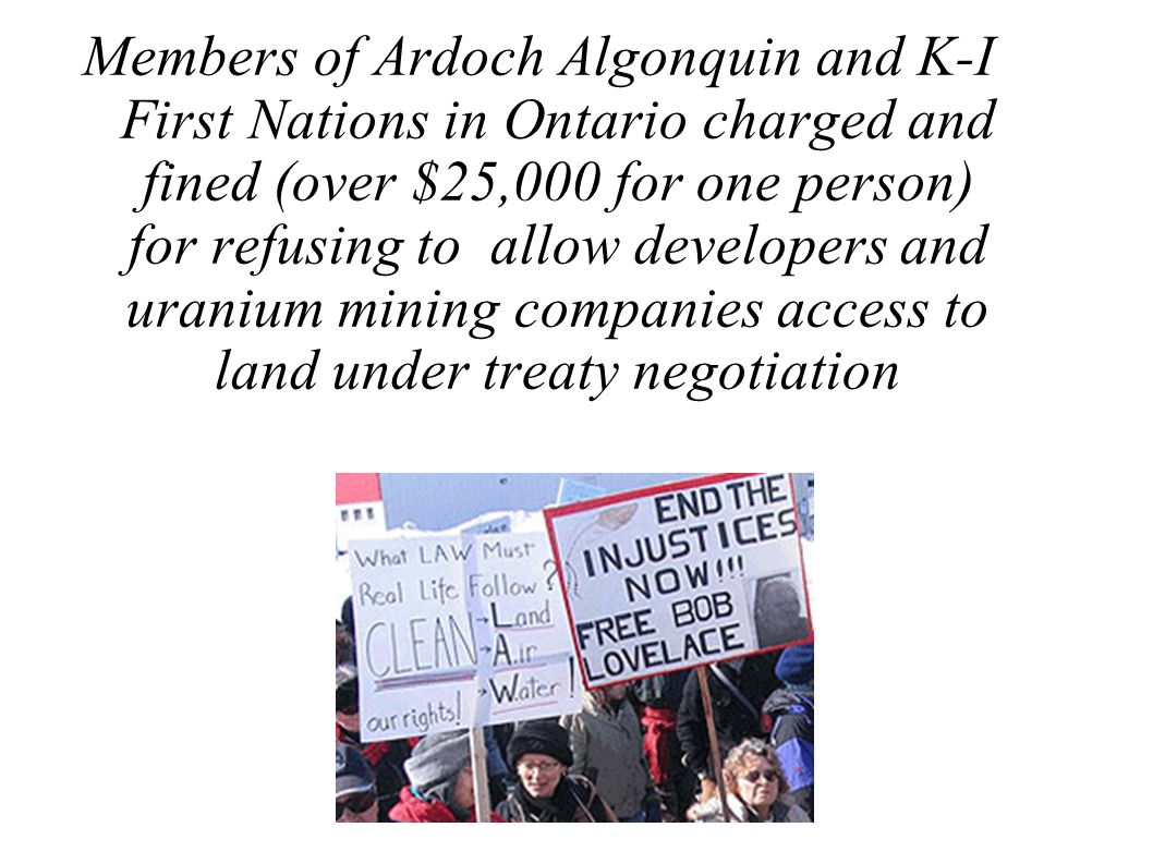 Members of Ardoch Algonquin and K-I First Nations in Ontario charged and fined (over $25,000 for one person) for refusing to allow developers and uranium mining companies access to land under treaty negotiation