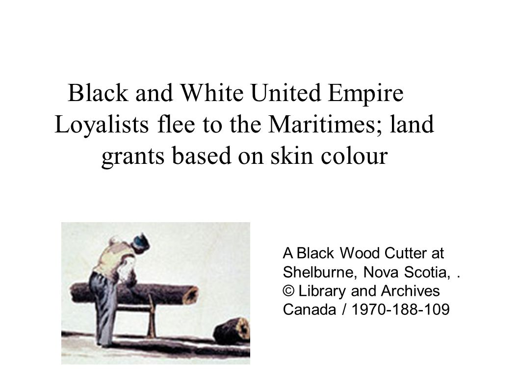 Black and White United Empire Loyalists flee to the Maritimes; land grants based on skin colour