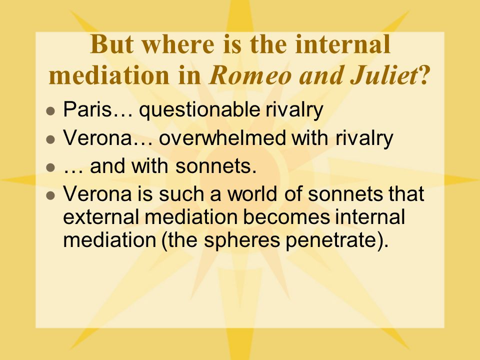 But where is the internal mediation in Romeo and Juliet