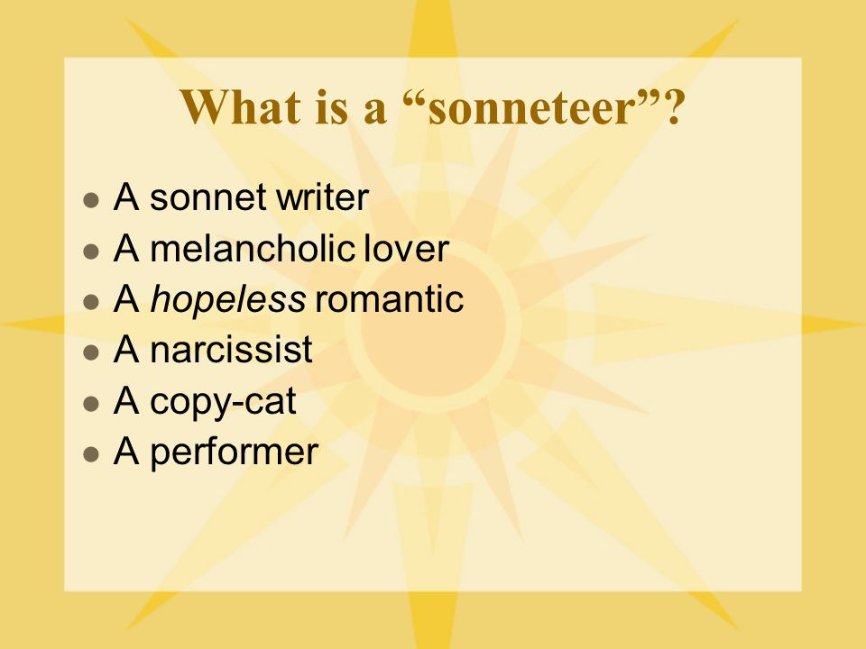 What is a sonneteer A sonnet writer A melancholic lover