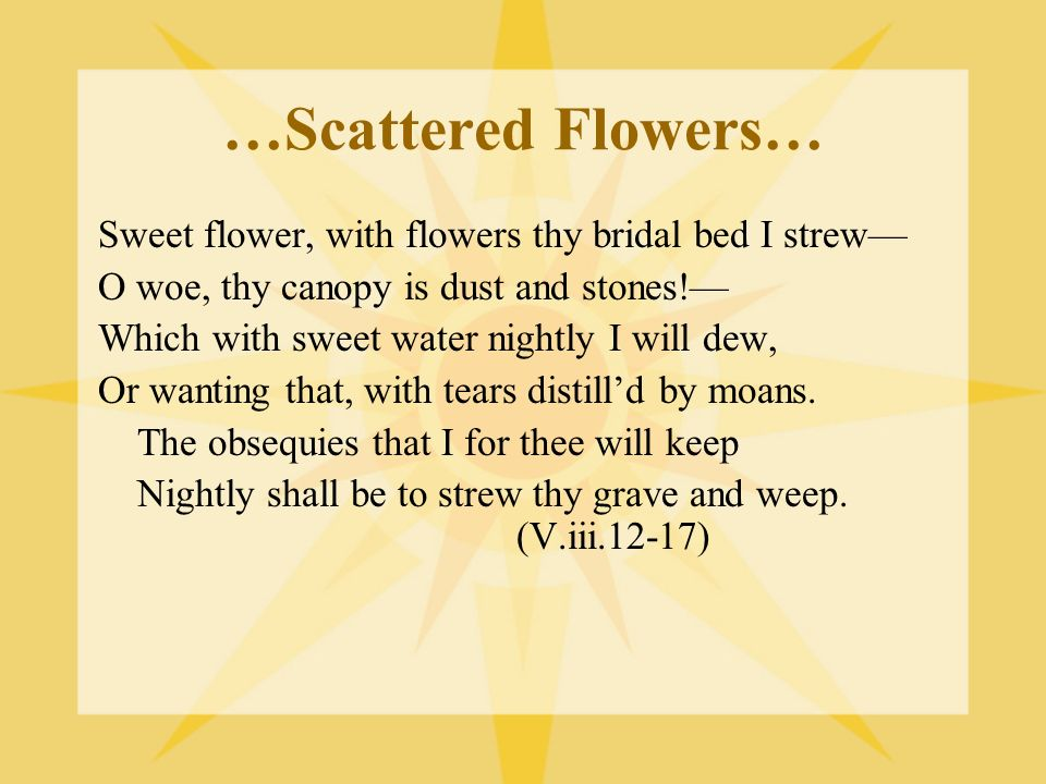 …Scattered Flowers… Sweet flower, with flowers thy bridal bed I strew—