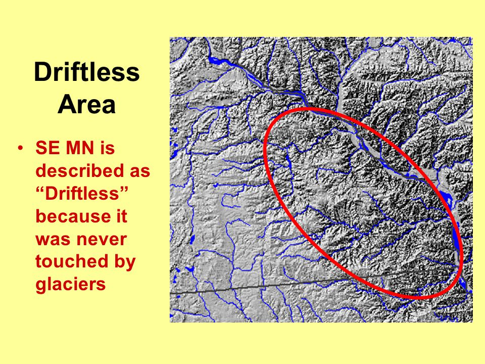 Driftless Area SE MN is described as Driftless because it was never touched by glaciers