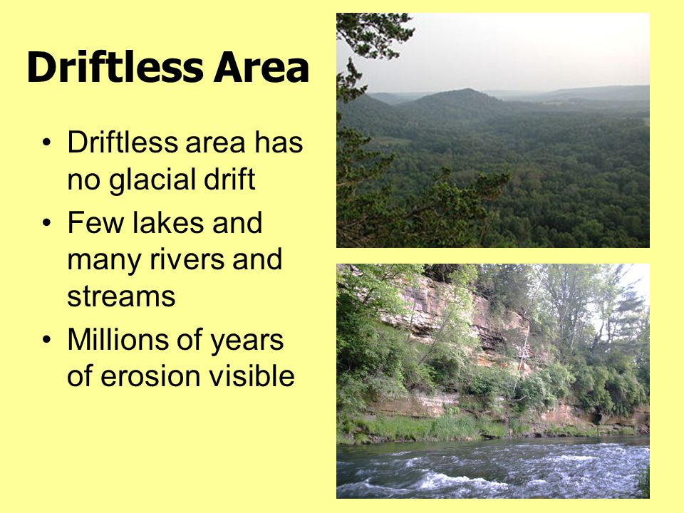 Driftless Area Driftless area has no glacial drift