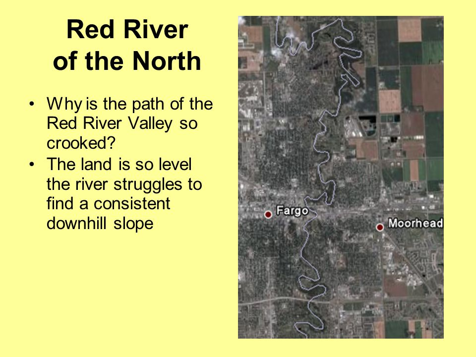 Red River of the North Why is the path of the Red River Valley so crooked