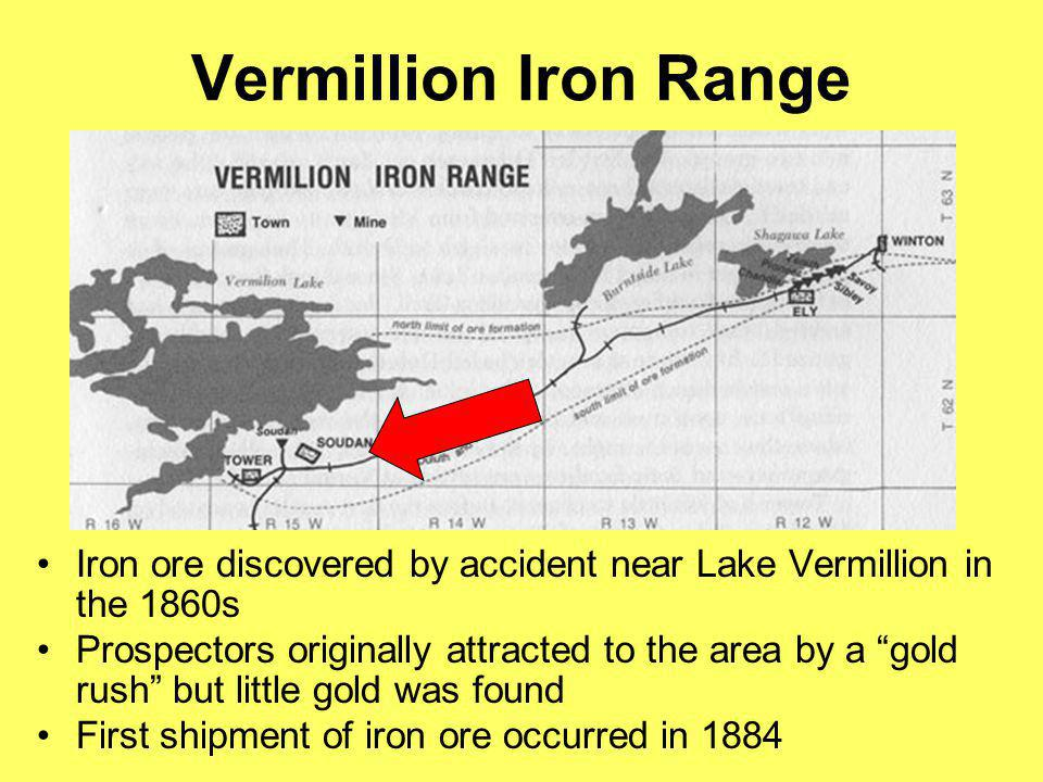 Vermillion Iron Range Iron ore discovered by accident near Lake Vermillion in the 1860s.