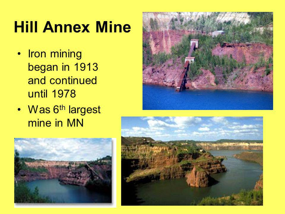 Hill Annex Mine Iron mining began in 1913 and continued until 1978