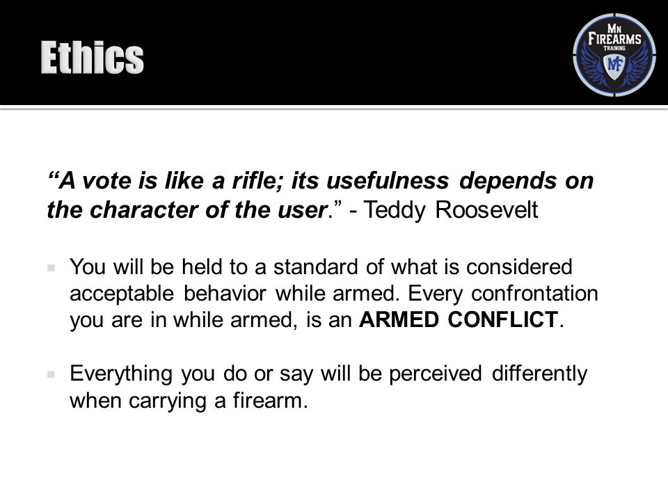Ethics A vote is like a rifle; its usefulness depends on the character of the user. - Teddy Roosevelt.