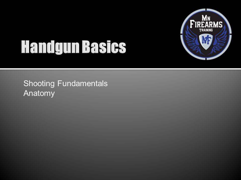Handgun Basics Shooting Fundamentals Anatomy