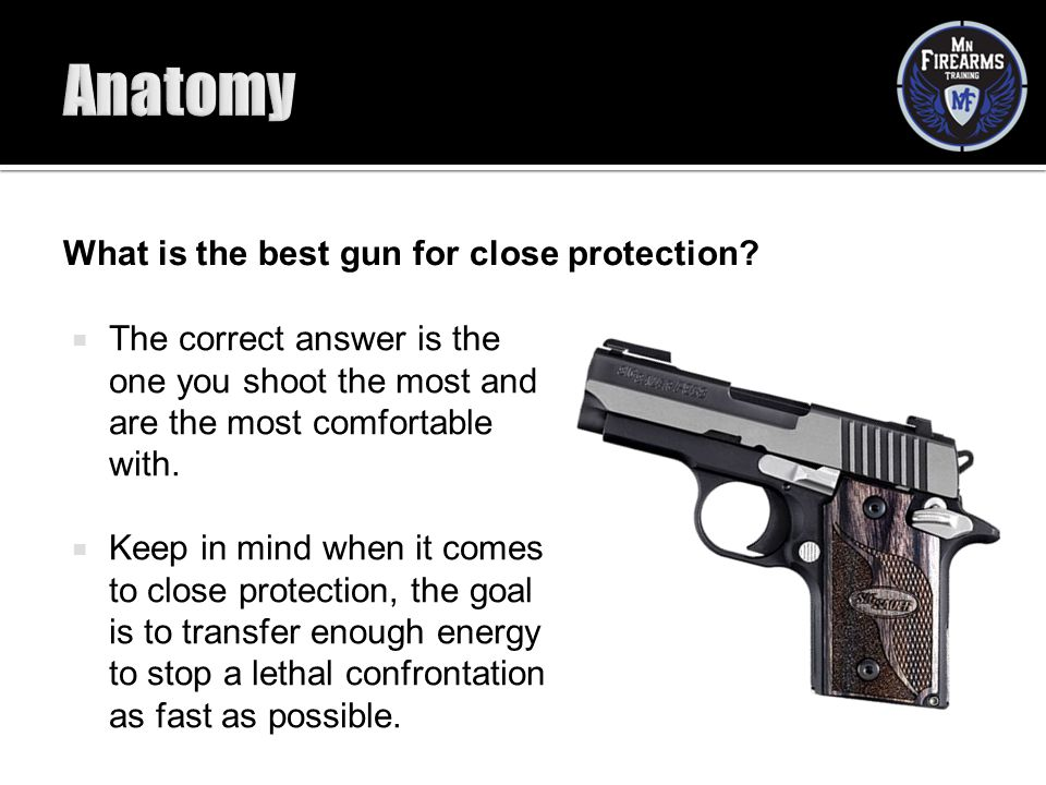 Anatomy What is the best gun for close protection