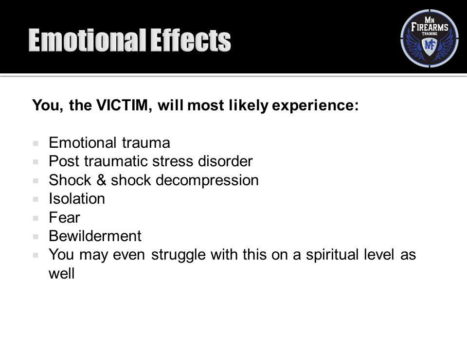 Emotional Effects You, the VICTIM, will most likely experience: