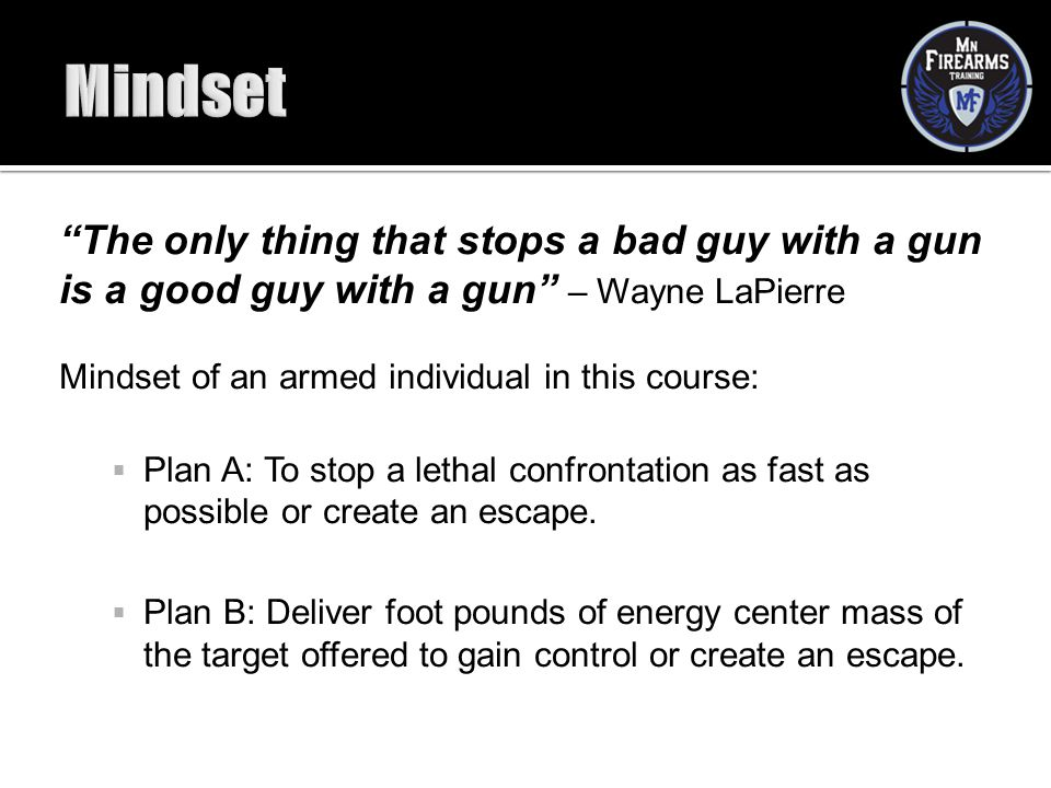Mindset The only thing that stops a bad guy with a gun is a good guy with a gun – Wayne LaPierre.