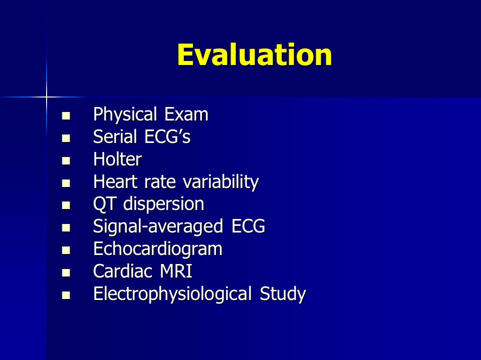 Evaluation Physical Exam Serial ECG's Holter Heart rate variability