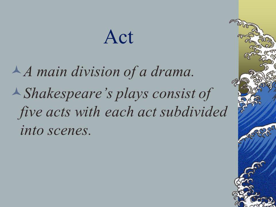 Act A main division of a drama.