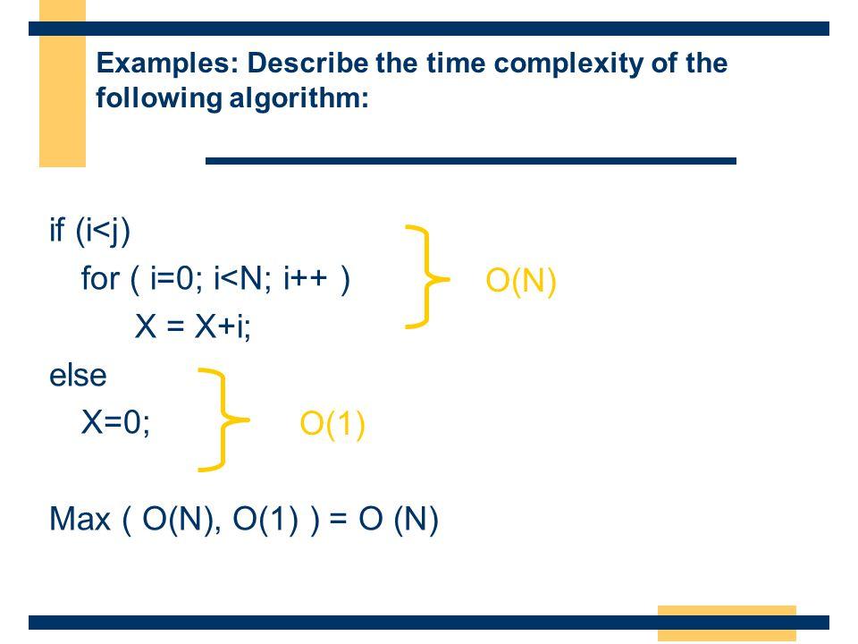 if (i<j) for ( i=0; i<N; i++ ) X = X+i; O(N) else X=0;