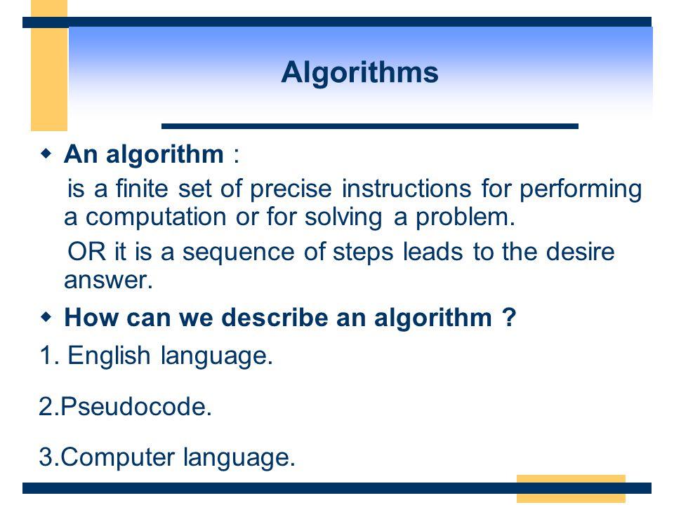 Algorithms An algorithm :