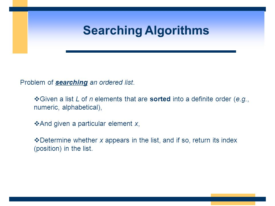 Searching Algorithms Problem of searching an ordered list.