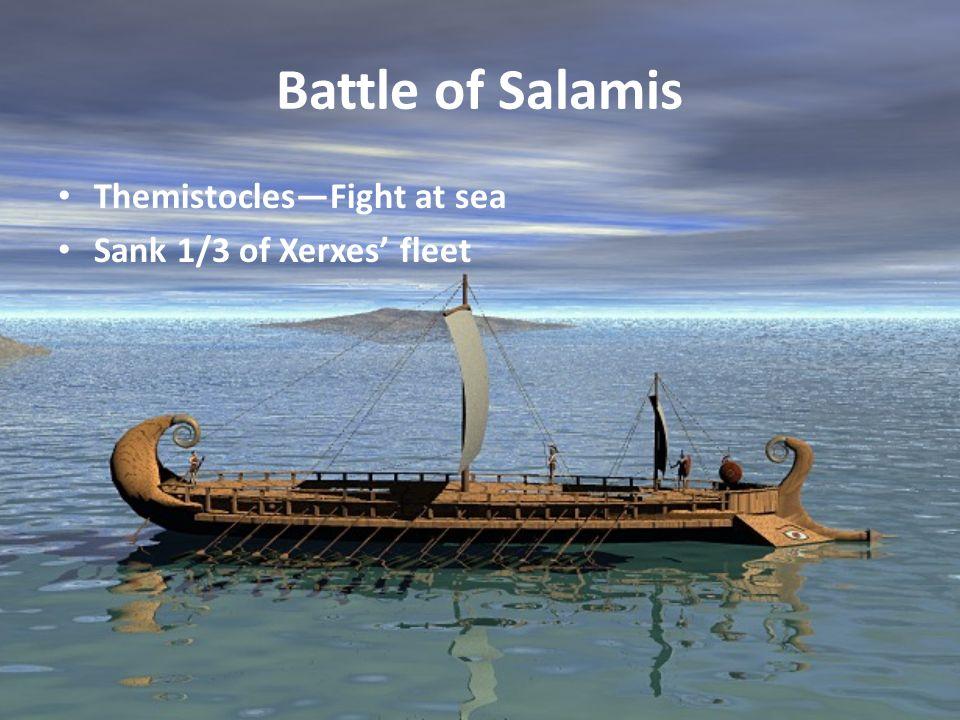 Battle of Salamis Themistocles—Fight at sea Sank 1/3 of Xerxes' fleet