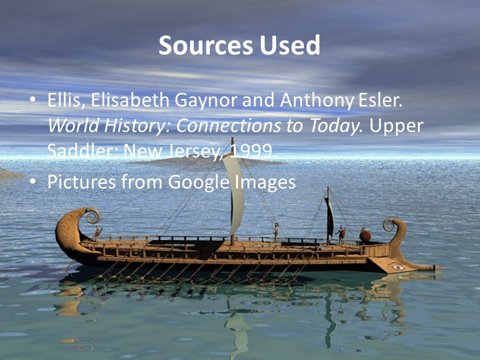 Sources Used Ellis, Elisabeth Gaynor and Anthony Esler. World History: Connections to Today. Upper Saddler: New Jersey, 1999.