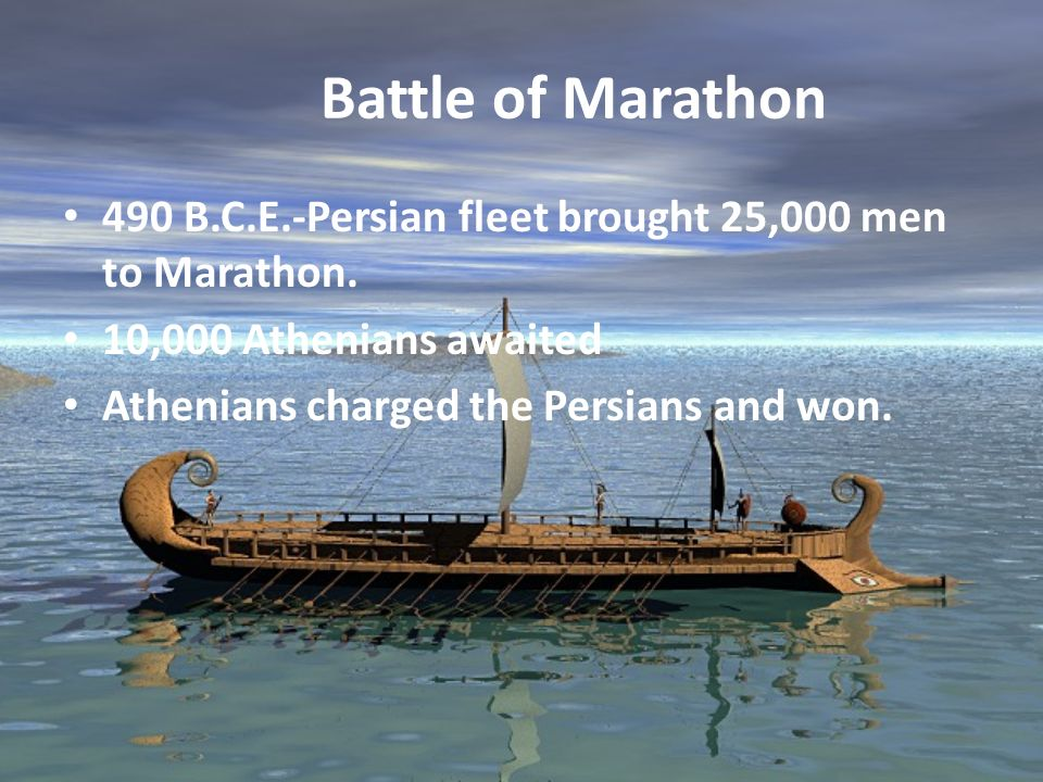 Battle of Marathon 490 B.C.E.-Persian fleet brought 25,000 men to Marathon. 10,000 Athenians awaited.