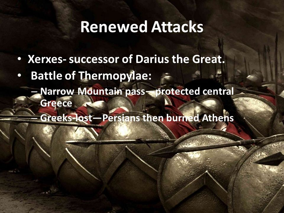 Renewed Attacks Xerxes- successor of Darius the Great.
