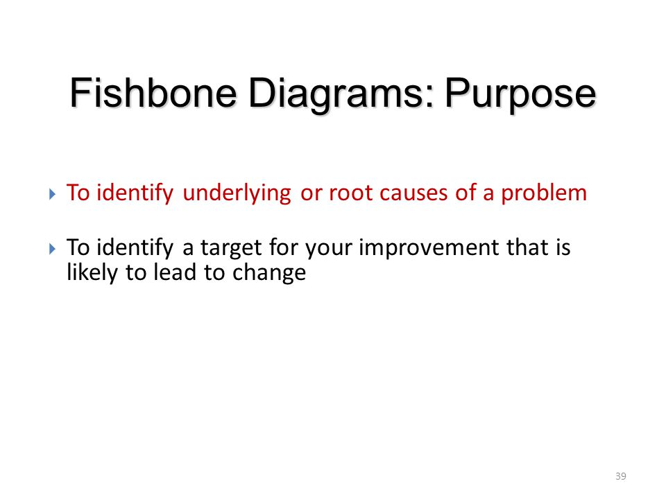 Fishbone Diagrams: Purpose